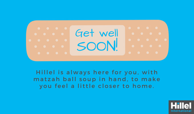 """Get well soon! Hillel is always here for you, with Matzah ball soup in hand, to make you feel a little closer to home"""
